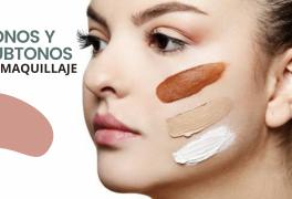 Tonos y Subtonos de maquillaje